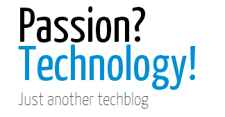 Passion: Technology - Just another techblog